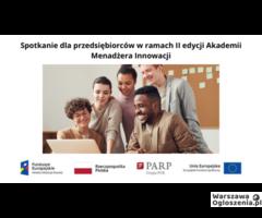 Spotkanie dla przedsiębiorców w ramach II edycji Akademii Menadżera Innowacji