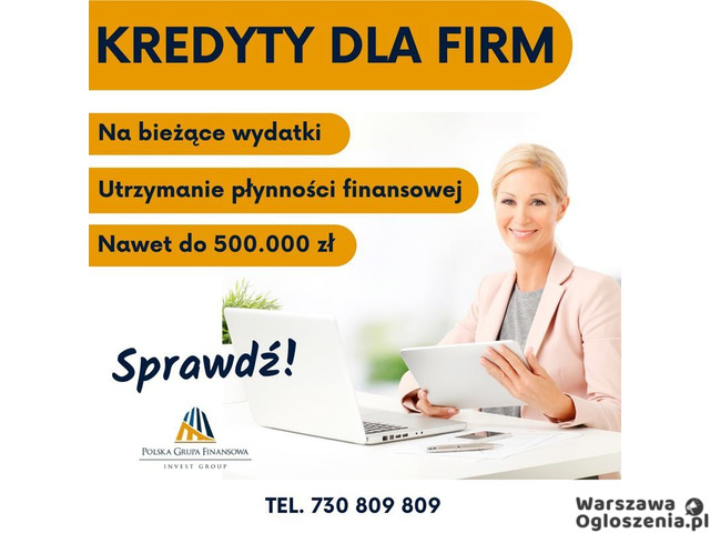 Kredyt dla Firm bez formalności wypłata w 24h. Na dowolny Cel - 1